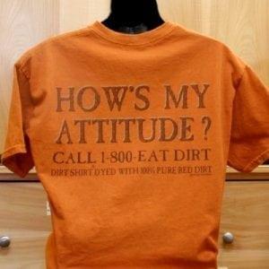 """How's My Attitude? - Call 1-800-Eat Dirt"" Shirt"